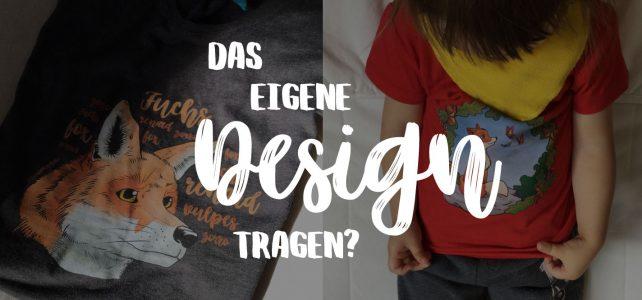 Das eigene Design tragen?